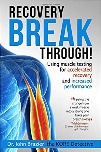 Buy Recovery Break Through! Using Muscle Testing For Accelerated Recovery & Increased Performance - Written by Dr John Brazer